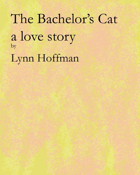 The Bachelor's Cat By: Lynn Hoffman