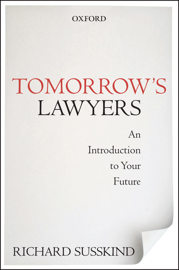 Tomorrow's Lawyers: An Introduction to Your Future By: Richard Susskind