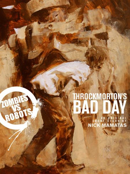 Zombies vs. Robots: Throckmorton's Bad Day By: Mamatas, Nick; Wood, Ashley; Ryall, Chris