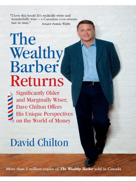 The Wealthy Barber Returns: Significantly Older and Marginally Wiser, Dave Chilton Offers His Unique Perspectives on the World of Money By: David Chilton