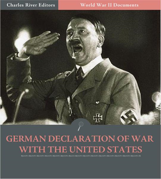 World War II Documents: German Declaration of War with the United States (Illustrated Edition) By: U.S. Government