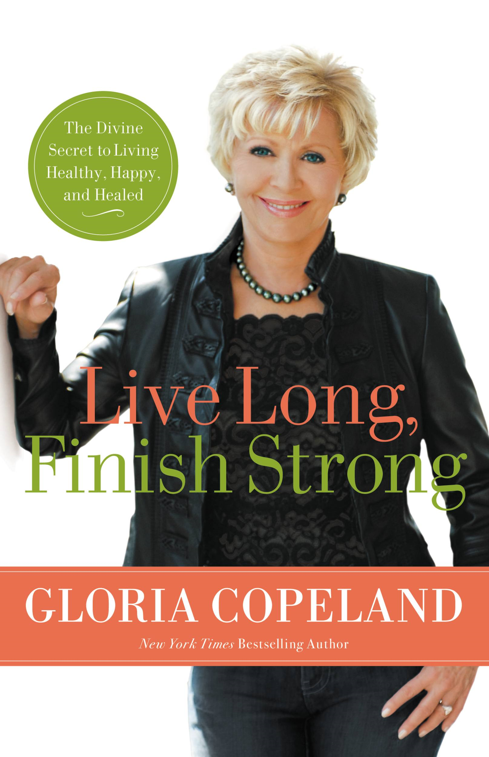 Live Long, Finish Strong By: Gloria Copeland