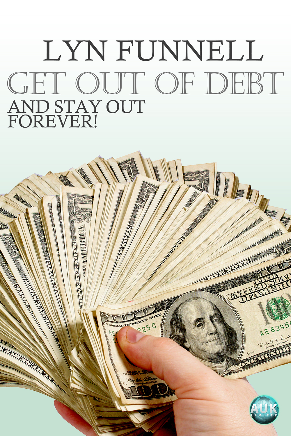 Get Out of Debt and Stay Out - Forever! By: Lyn Funnell
