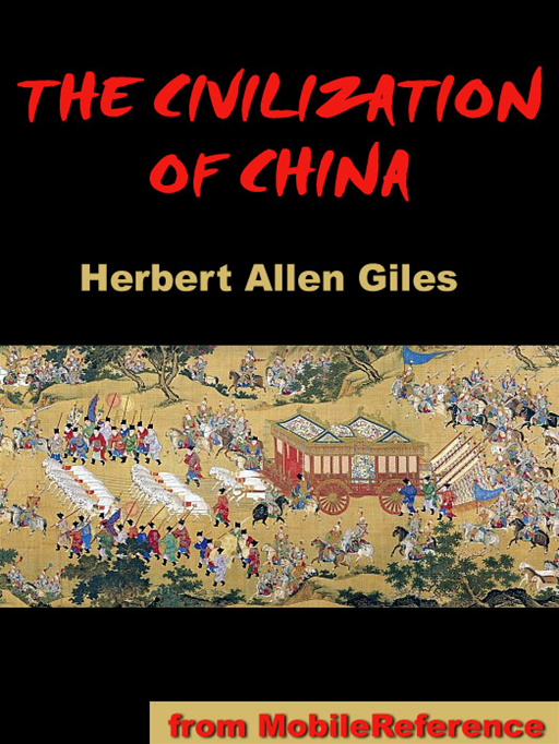 The Civilization Of China (Mobi Classics) By: Herbert Allen Giles