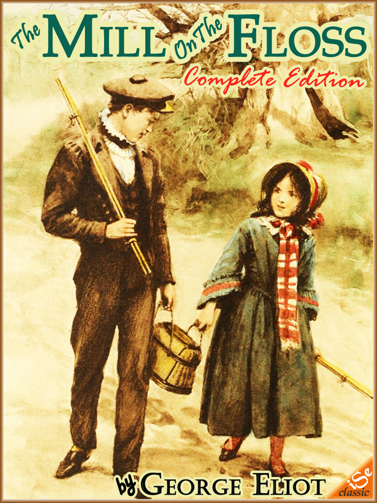The Mill on the Floss: Complete Edition  (Illustrated and Free Audiobook Link) By: George Eliot