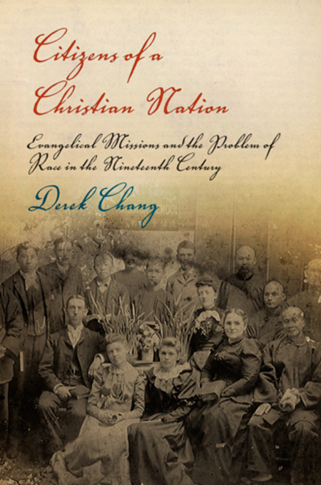 Citizens of a Christian Nation: Evangelical Missions and the Problem of Race in the Nineteenth Century