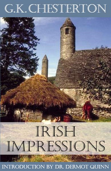 Irish Impressions By: Dr. Dermot Quinn, Seton Hall University,G. K. Chesterton