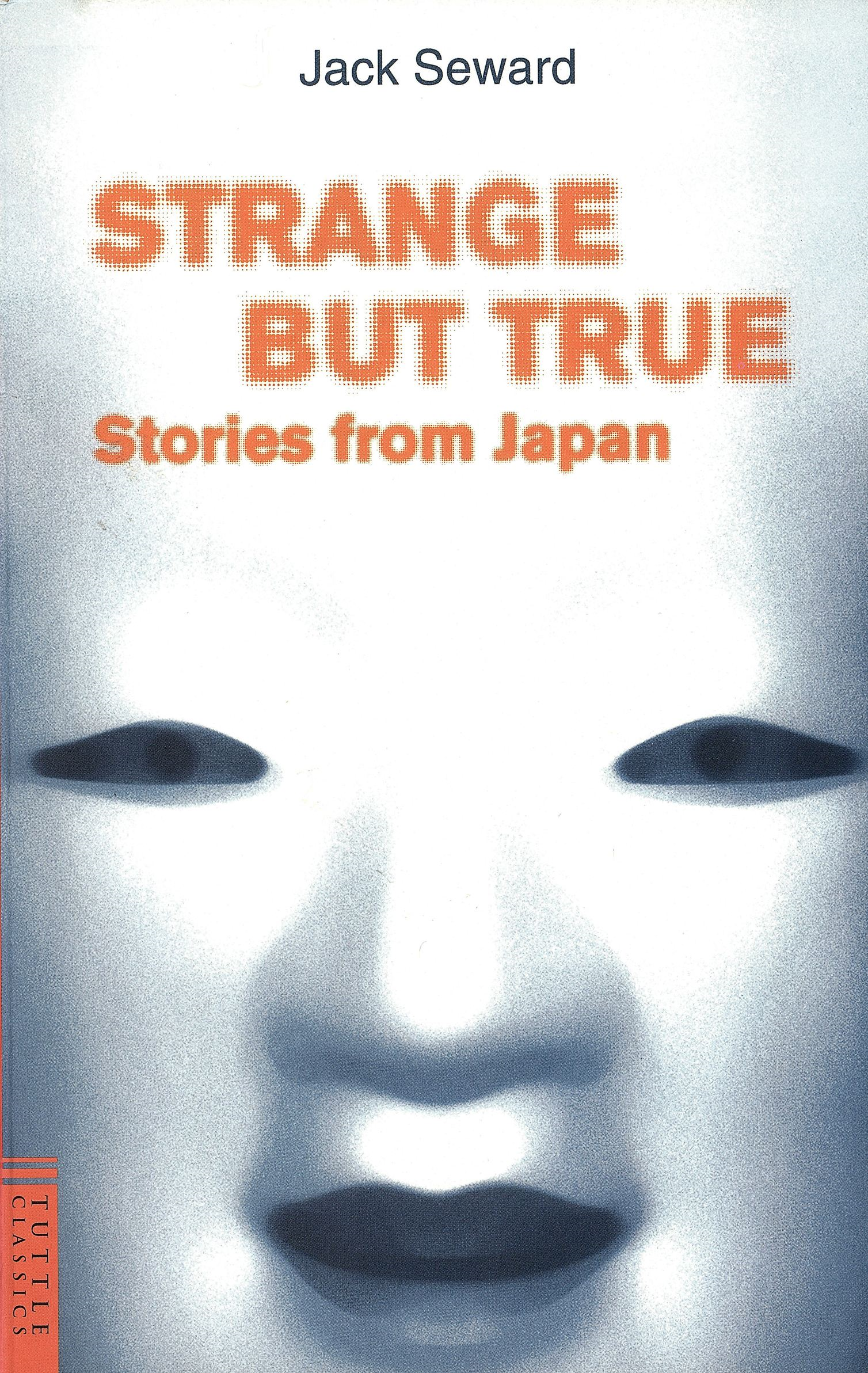 Strange But True Stories from Japan By: Jack Seward