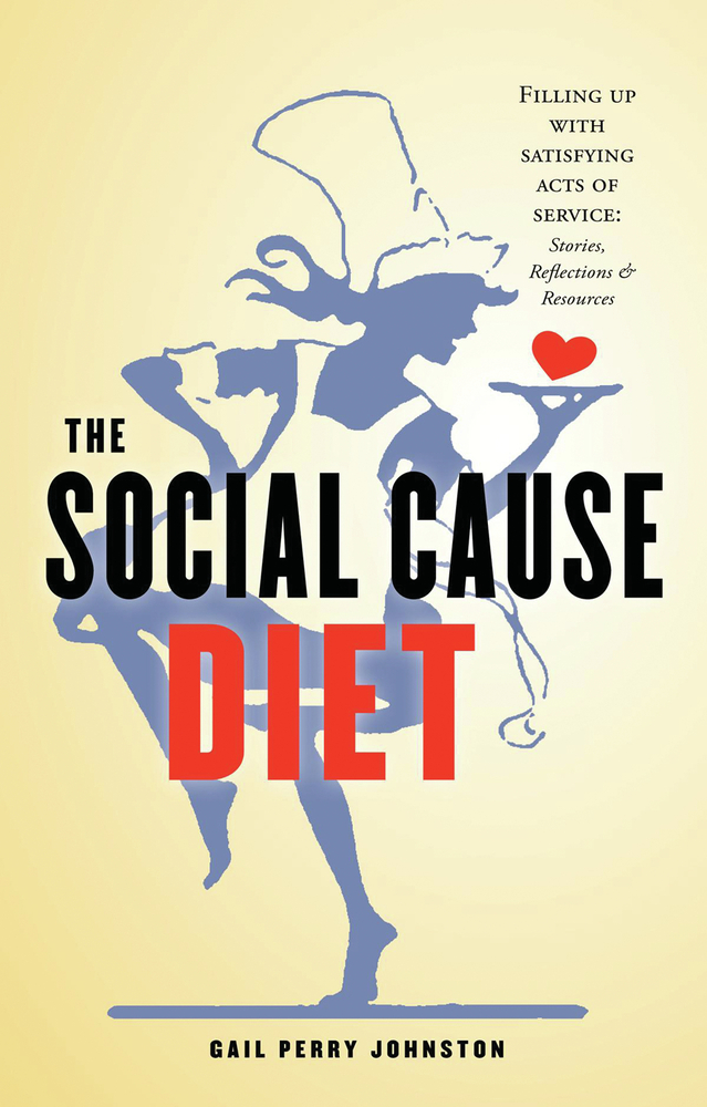 The Social Cause Diet: Filling Up with Satisfying Acts of Service By: Gail Perry Johnston