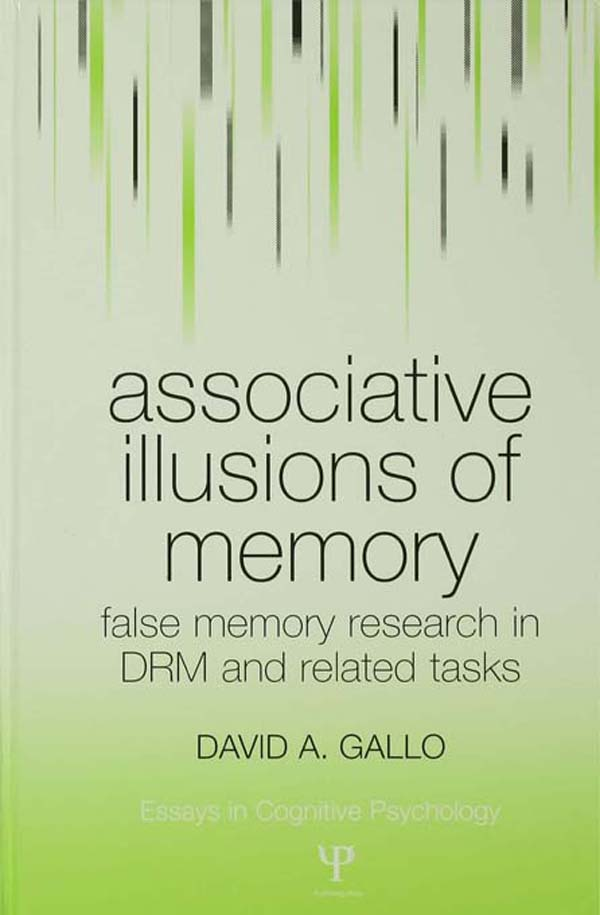 Associative Illusions of Memory False Memory Research in DRM and Related Tasks