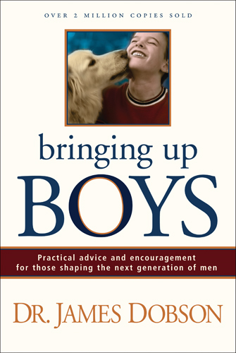 Bringing Up Boys By: James C. Dobson