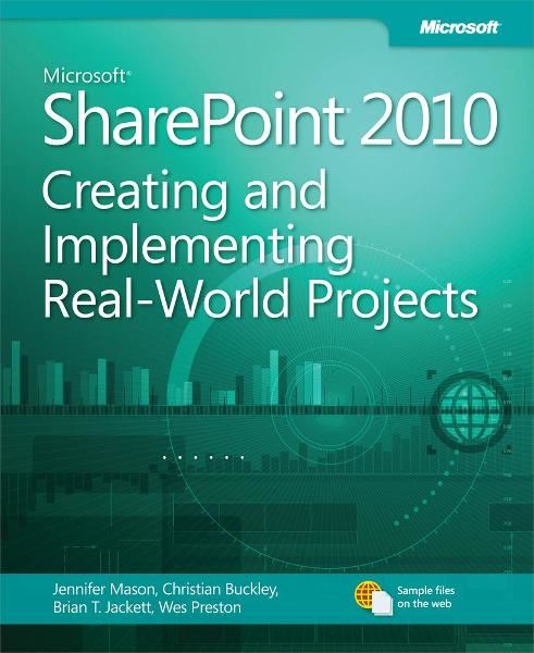 Microsoft® SharePoint® 2010: Creating and Implementing Real-World Projects By: Brian T. Jackett,Christian Buckley,Jennifer Mason,Wes Preston
