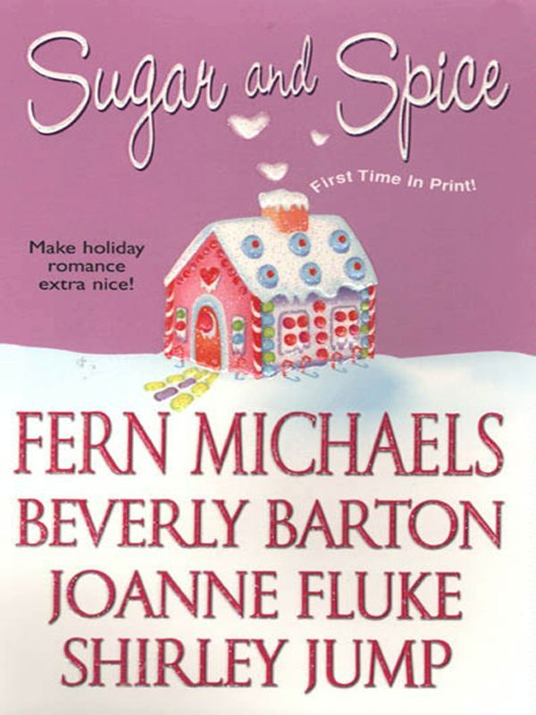 Sugar And Spice By: Beverly Barton,Fern Michaels, Joanne Fluke,Shirley Jump