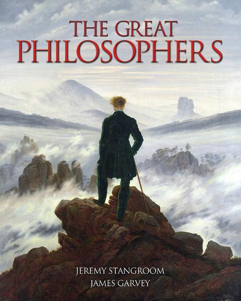 The Great Philosophers By: James Garvey,Jeremy Stangroom