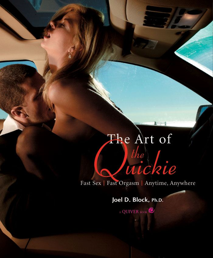 Art of the Quickie: Fast Sex, Fast Orgasm, Anytime, Anywhere