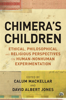 Chimera's Children Ethical, Philosophical and Religious Perspectives on Human-Nonhuman Experimentation
