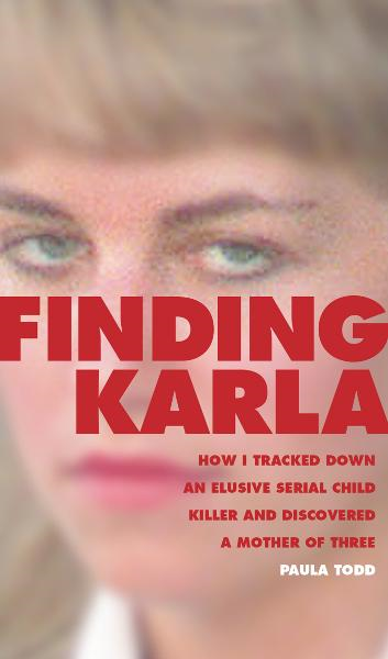 Finding Karla : How I Tracked Down an Elusive Serial Child Killer  and Discovered a Mother of Three