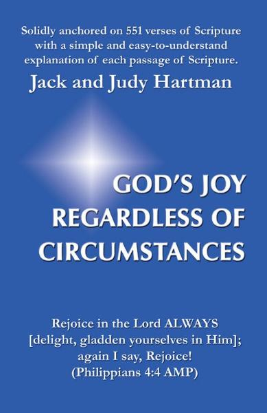 God's Joy Regardless of Circumstances By: Jack and Judy Hartman