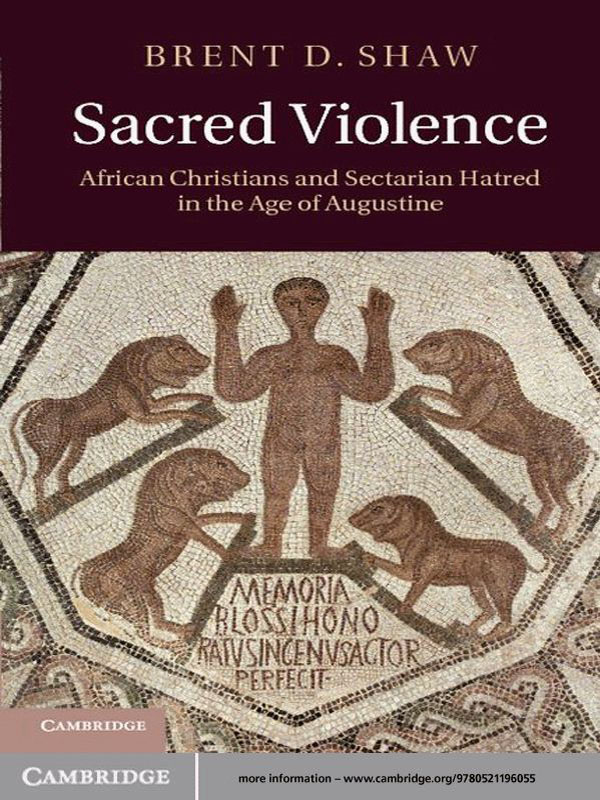 Sacred Violence African Christians and Sectarian Hatred in the Age of Augustine