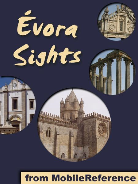 Evora Sights: a travel guide to the top 20 attractions in Évora, Alentejo, Portugal (Mobi Sights) By: MobileReference