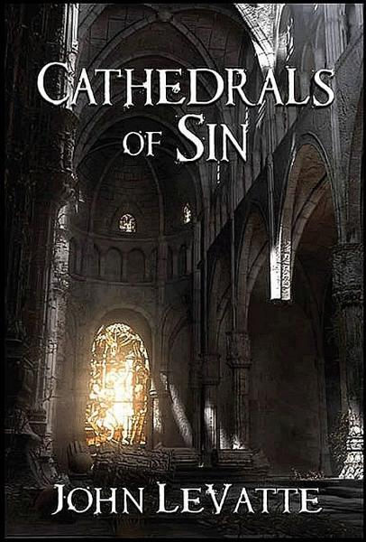 Cathedrals Of Sin By: John LeVatte
