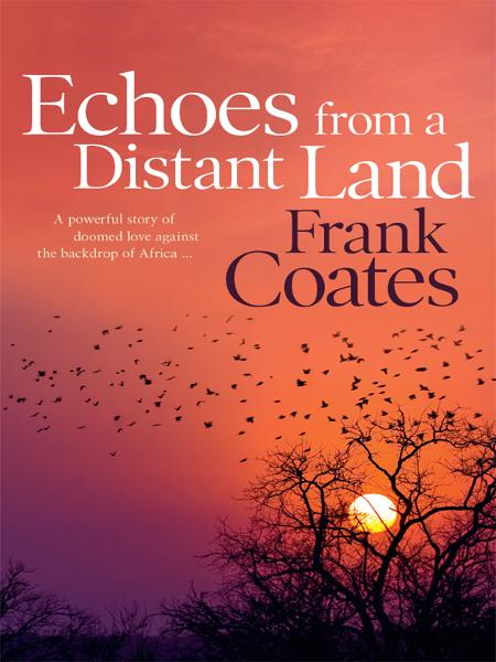 Echoes From a Distant Land By: Frank Coates