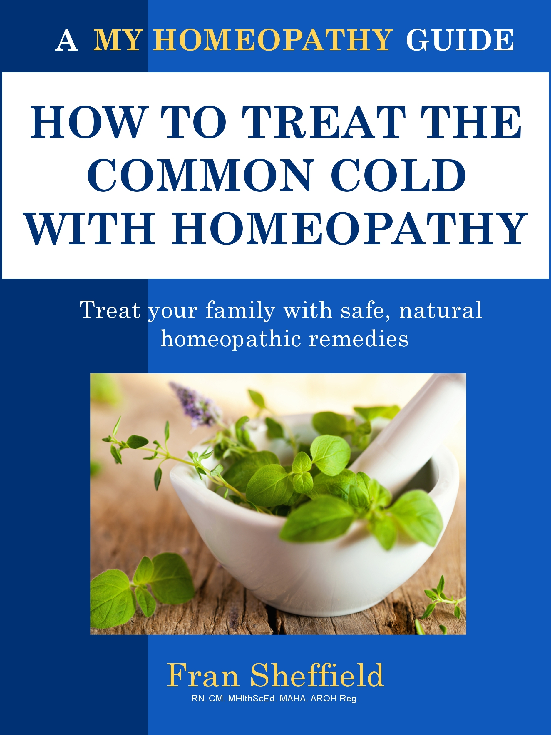 How to Treat the Common Cold with Homeopathy By: Fran Sheffield