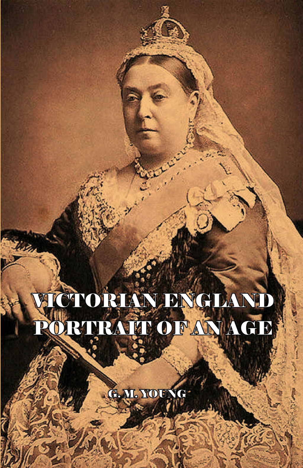 Victorian England - Portrait Of An Age By: G.M. Young