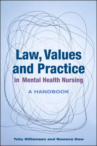 Toby Williamson  Rowena Daw - Law, Values And Practice In Mental Health Nursing: A Handbook