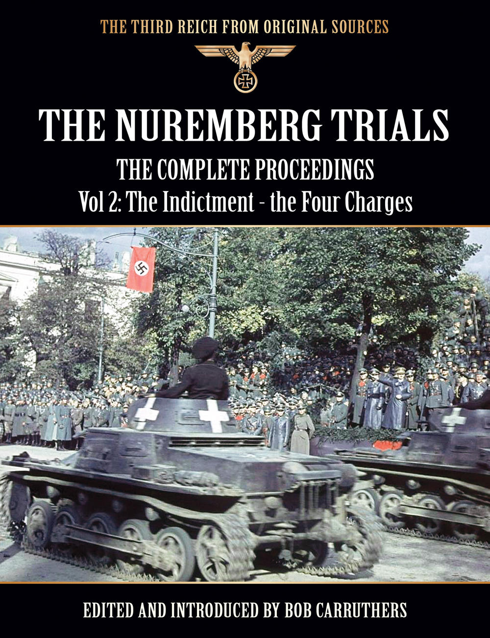 The Nuremberg Trials - The Complete Proceedings Vol 2: The Indictment - the Four Charges By: Bob Carruthers