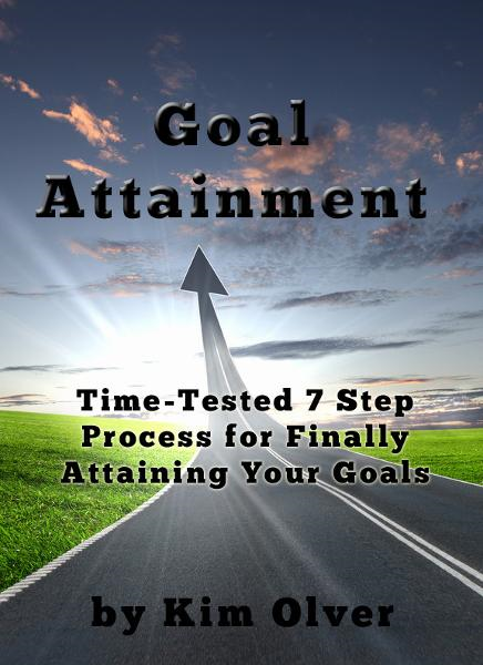 Goal Attainment-Time Tested 7 Step Process for Finally Attaining Your Goals By: Kim Olver