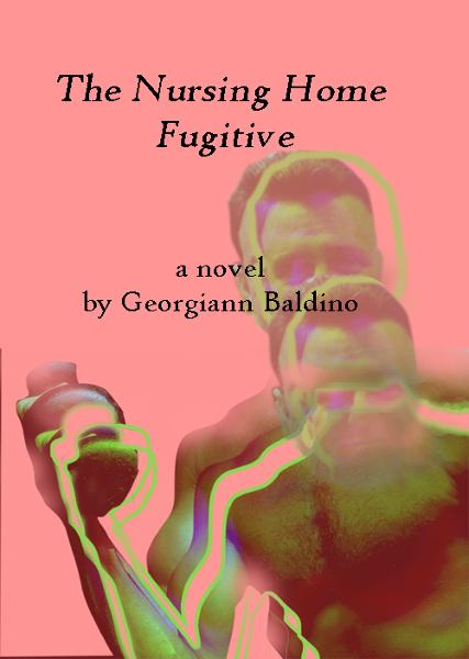 The Nursing Home Fugitive By: Georgiann Baldino