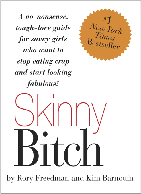 Skinny Bitch: A No-Nonsense, Tough-Love Guide for Savvy Girls Who Want to Stop Eating Crap and Start Looking Fabul By: Kim Barnouin,Rory Freedman