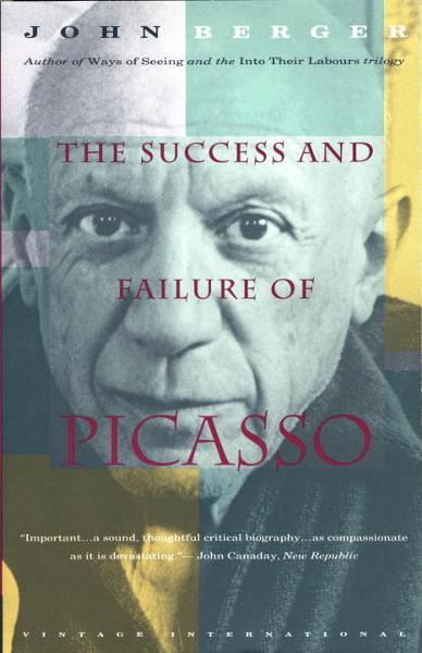The Success and Failure of Picasso By: John Berger