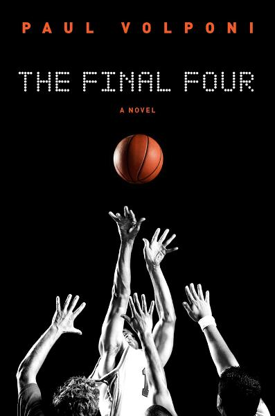 The Final Four By: Paul Volponi