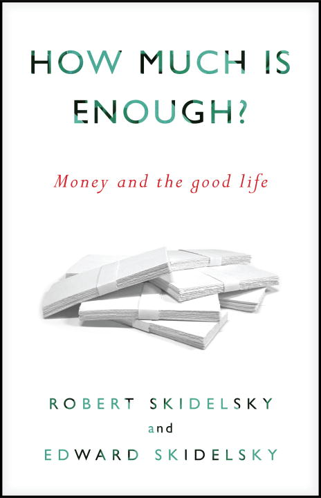 How Much is Enough? By: Edward Skidelsky,Robert Skidelsky