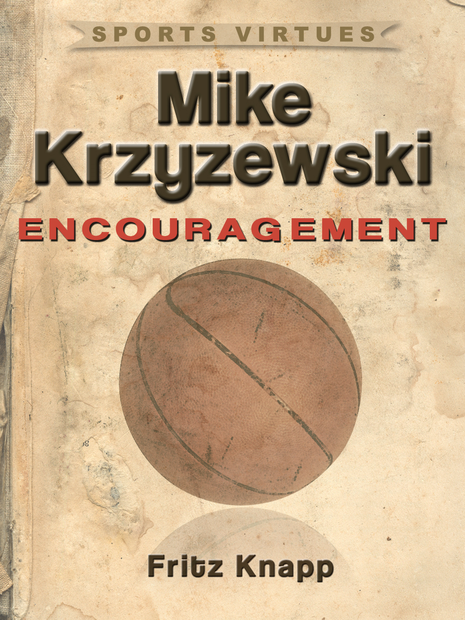 Mike Krzyzewski: Encouragement By: Fritz Knapp