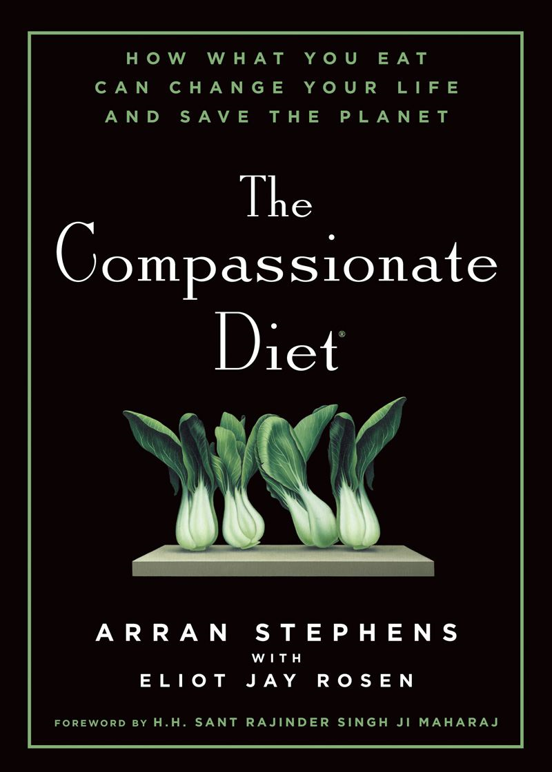 The Compassionate Diet: How What You Eat Can Change Your Life and Save the Planet