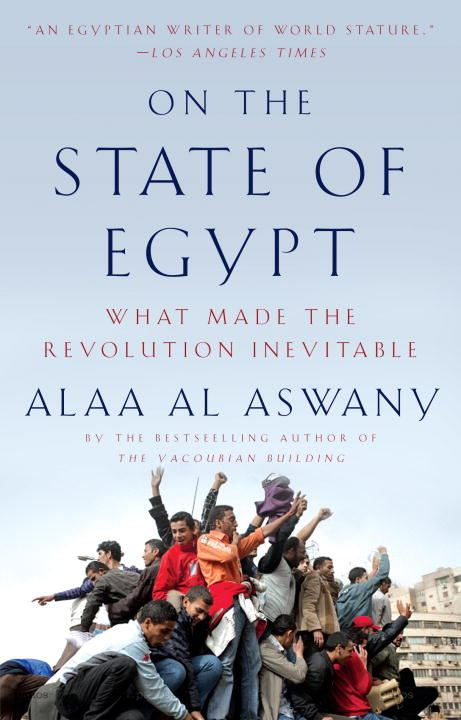 On the State of Egypt By: Alaa Al Aswany