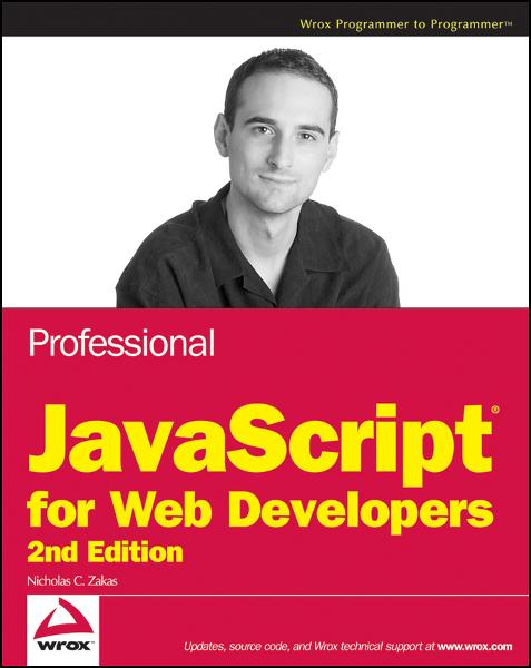 Professional JavaScript for Web Developers By: Nicholas C. Zakas
