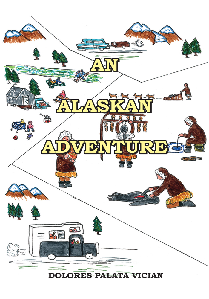 An Alaskan Adventure By: Dolores Palata Vician