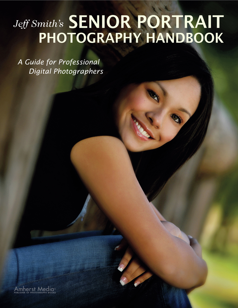 Jeff Smith's Senior Portrait Photography Handbook By: Jeff Smith