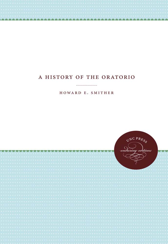 A History of the Oratorio, 4 volumes, Omnibus E-book By: Howard E. Smither
