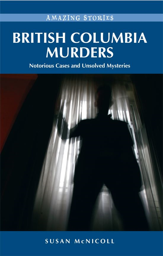 British Columbia Murders: Notorious Cases and Unsolved Mysteries By: Susan McNicoll