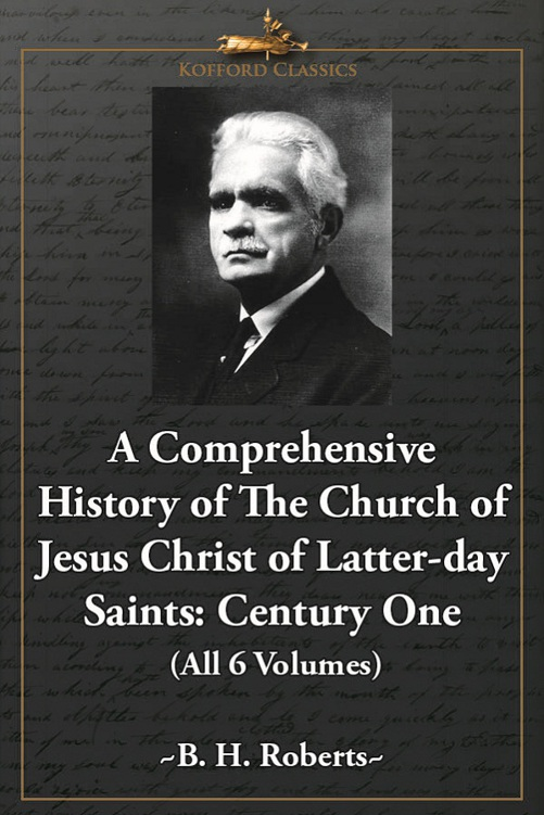 A Comprehensive History of the Church of Jesus Christ of Latter-day Saints: Century One (All 6 Volumes)