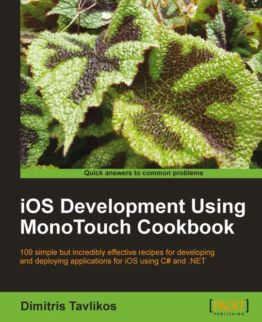 iOS Development using MonoTouch Cookbook By: Dimitris Tavlikos