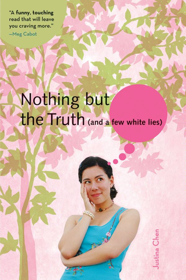 Nothing But the Truth (and a few white lies) By: Justina Chen