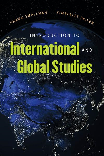 Introduction to International and Global Studies By: Kimberly Brown,Shawn Smallman