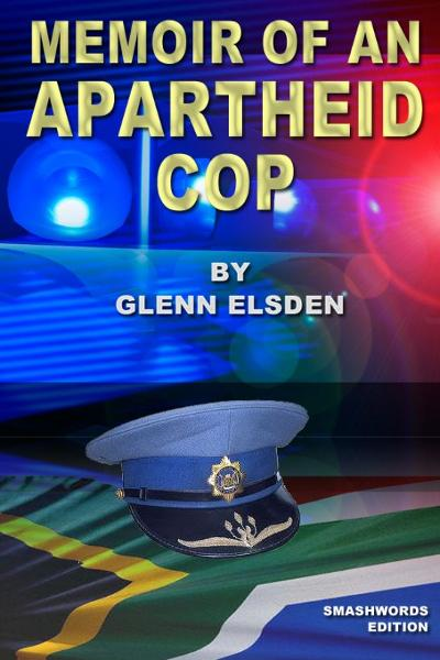 Memoir of an Apartheid Cop By: Glenn Elsden