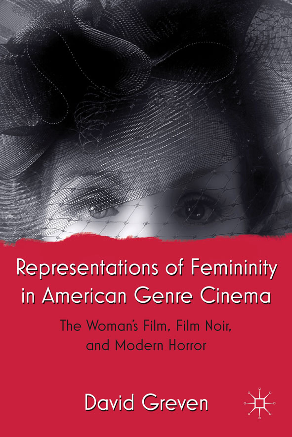 Representations of Femininity in American Genre Cinema The Woman's Film,  Film Noir,  and Modern Horror